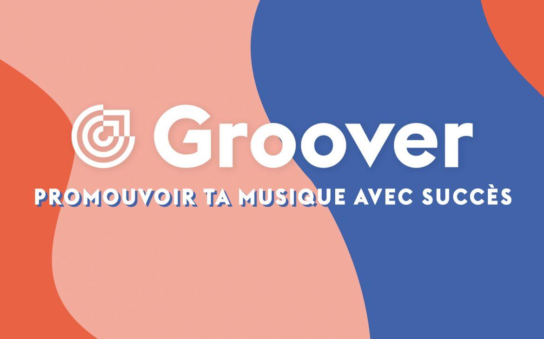 Comment faire la promotion de ta musique ? Groover